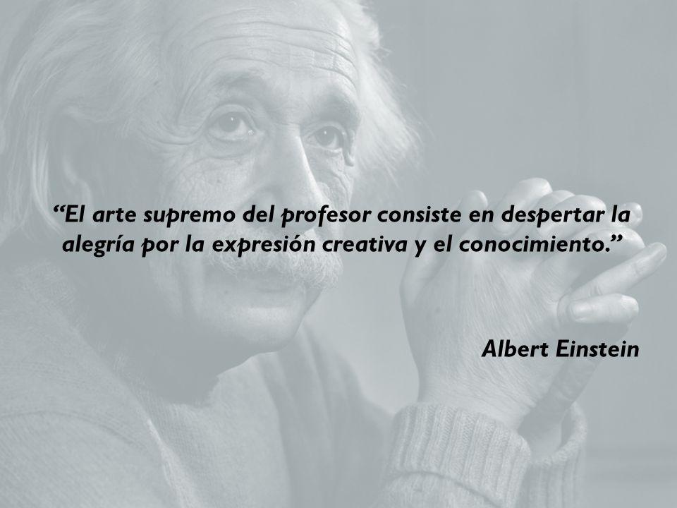 El arte supremo del profesor consiste en despertar la alegría por la expresión creativa y el conocimiento.