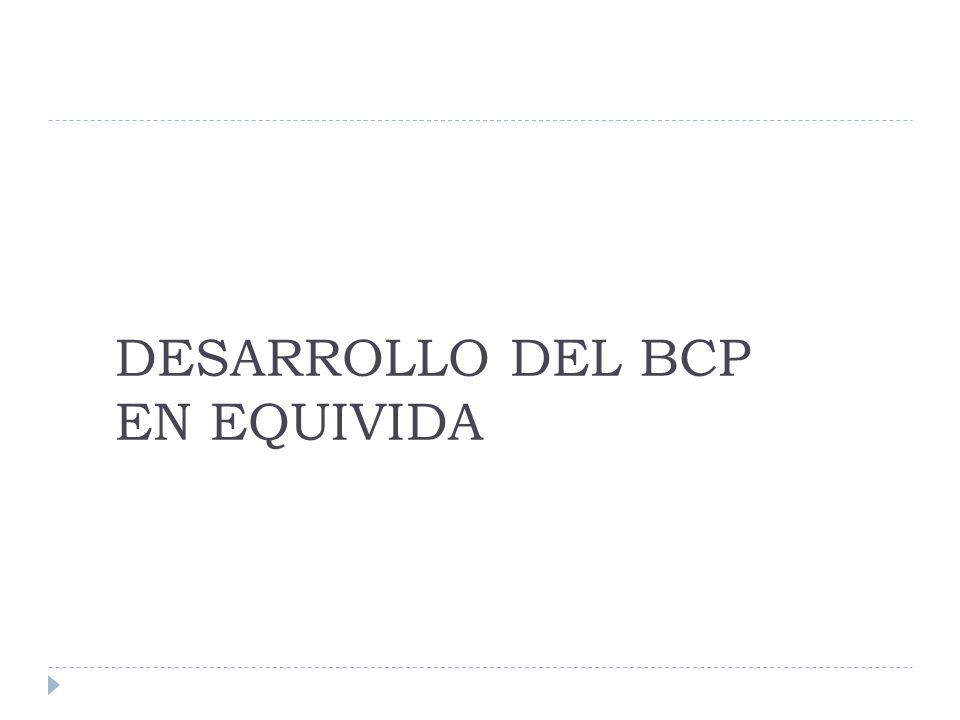 DESARROLLO DEL BCP EN EQUIVIDA
