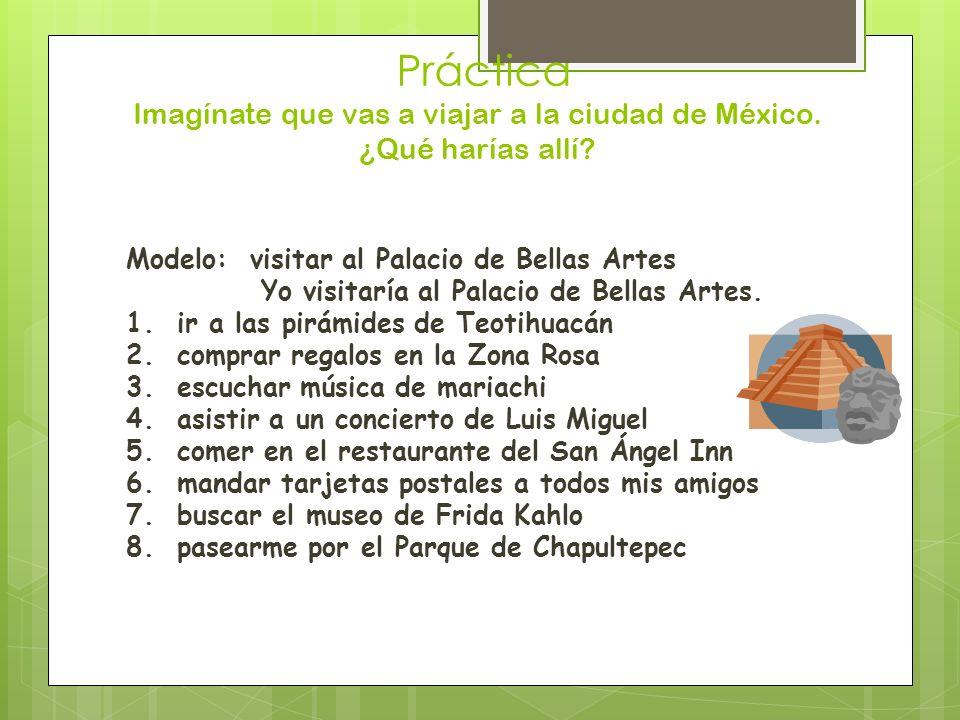 Práctica Imagínate que vas a viajar a la ciudad de México