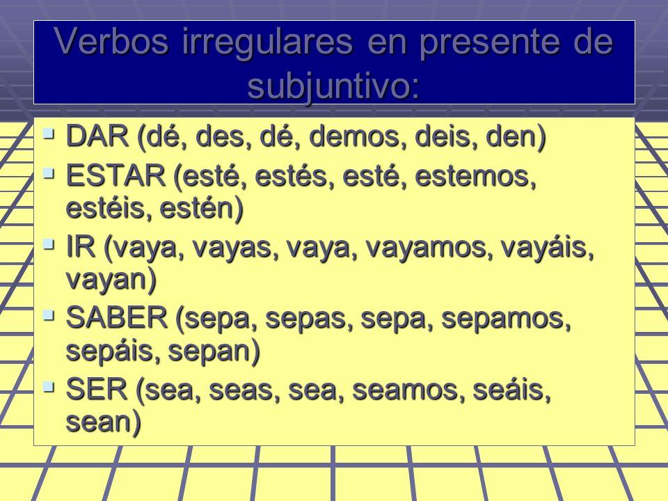 Verbos irregulares en presente de subjuntivo: