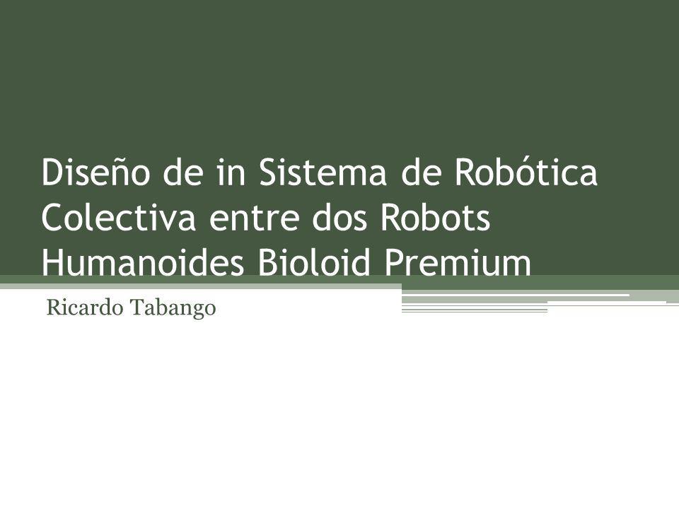 Diseño de in Sistema de Robótica Colectiva entre dos Robots Humanoides Bioloid Premium