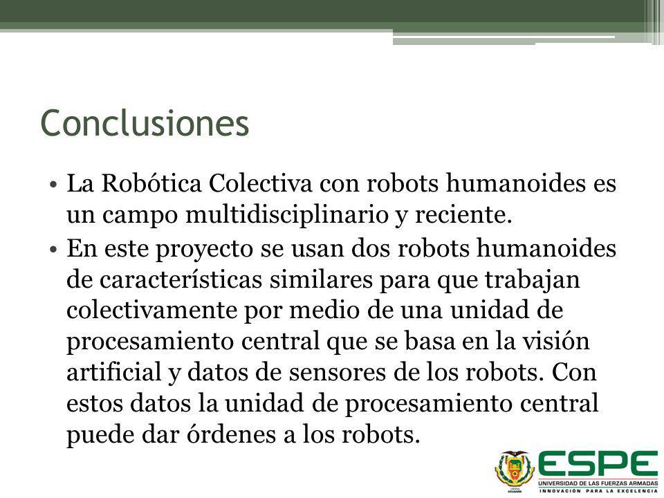 Conclusiones La Robótica Colectiva con robots humanoides es un campo multidisciplinario y reciente.