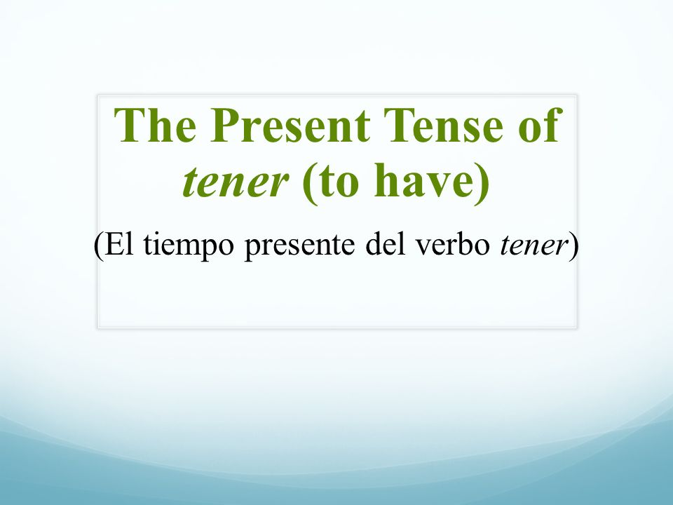 The Present Tense of tener (to have)