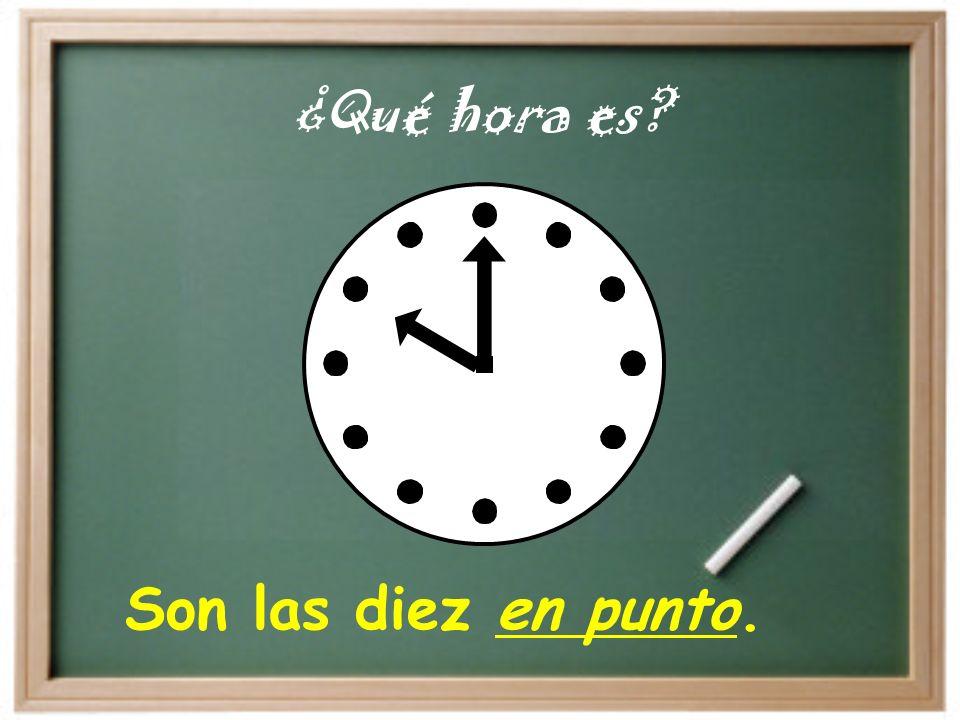 ¿Qué hora es Son las diez en punto.