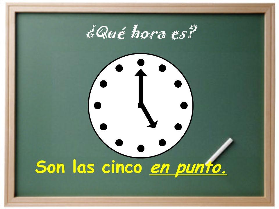 ¿Qué hora es Son las cinco en punto.