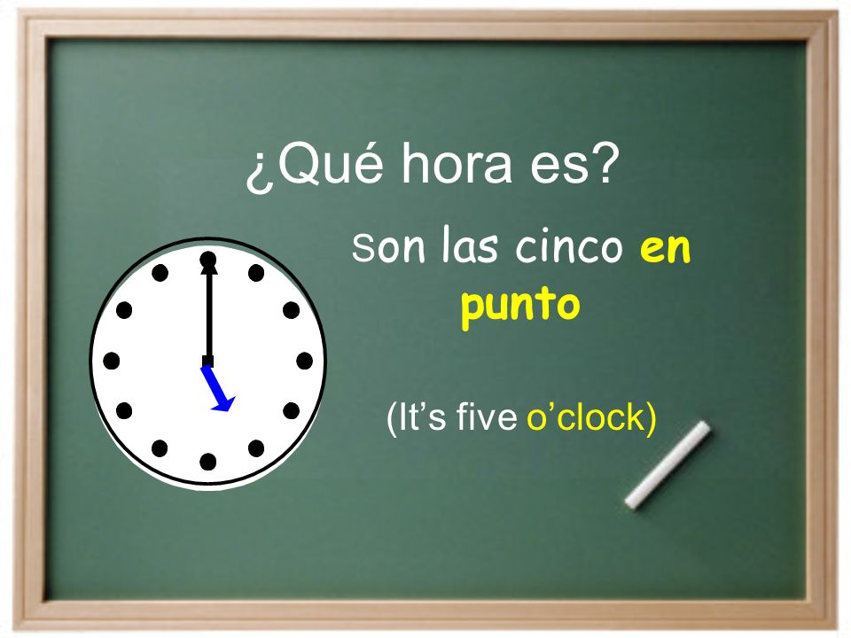Son las cinco en punto (It's five o'clock)