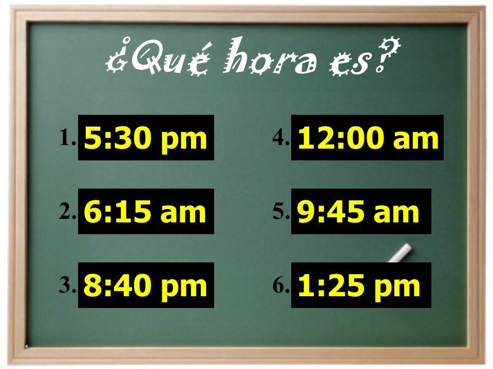 ¿Qué hora es 5:30 pm 6:15 am 8:40 pm 12:00 am 9:45 am 1:25 pm 1. 2.