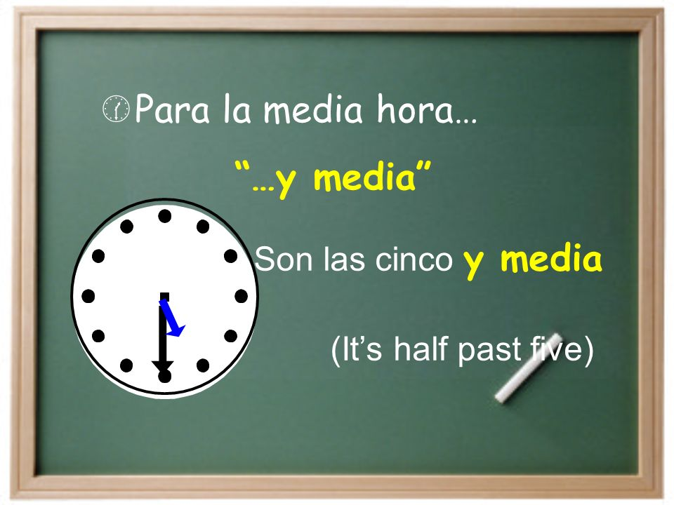 Para la media hora… …y media (It's half past five)