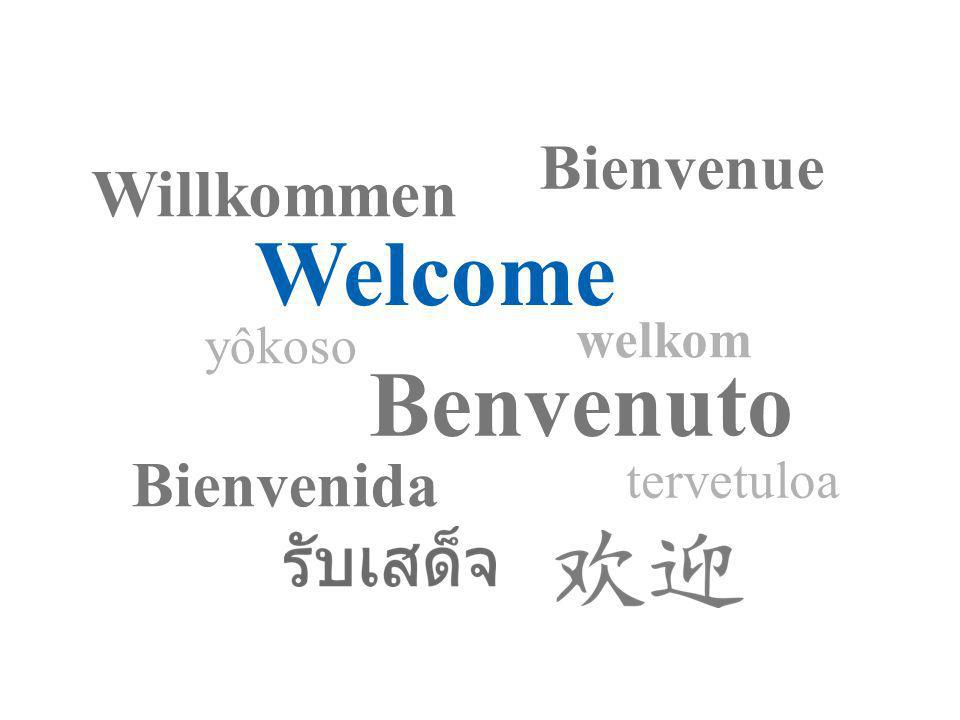 Welcome Benvenuto Willkommen Bienvenue Bienvenida welkom yôkoso