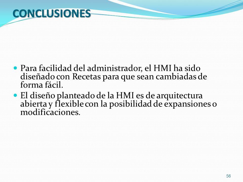 CONCLUSIONES Para facilidad del administrador, el HMI ha sido diseñado con Recetas para que sean cambiadas de forma fácil.