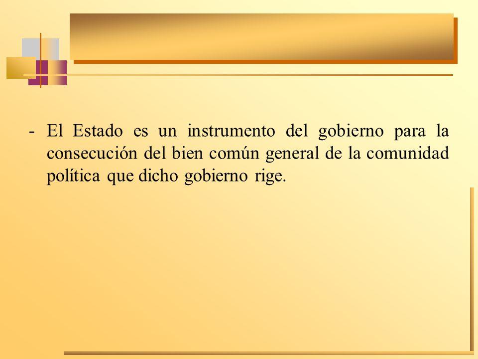 El Estado es un instrumento del gobierno para la consecución del bien común general de la comunidad política que dicho gobierno rige.