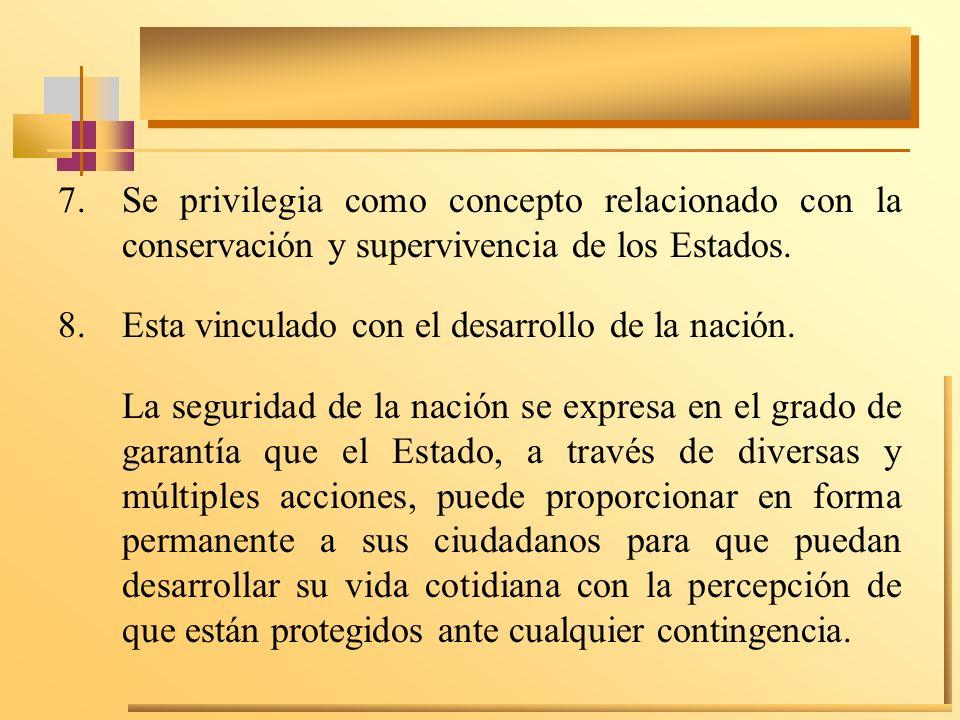 Se privilegia como concepto relacionado con la conservación y supervivencia de los Estados.