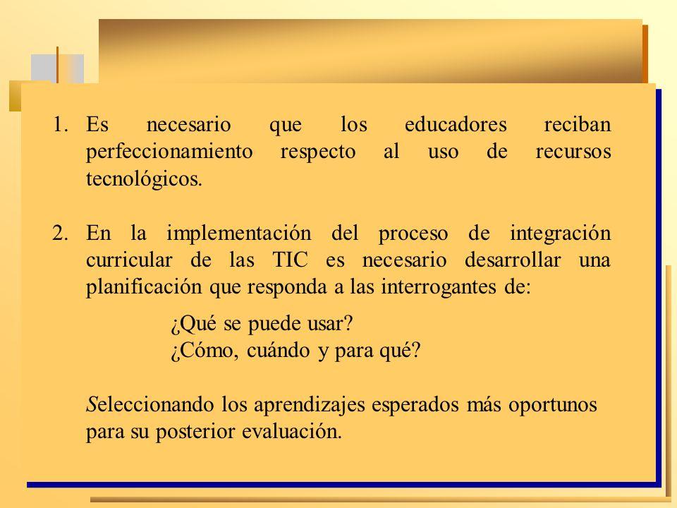Es necesario que los educadores reciban perfeccionamiento respecto al uso de recursos tecnológicos.