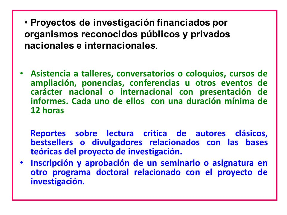 Proyectos de investigación financiados por organismos reconocidos públicos y privados nacionales e internacionales.