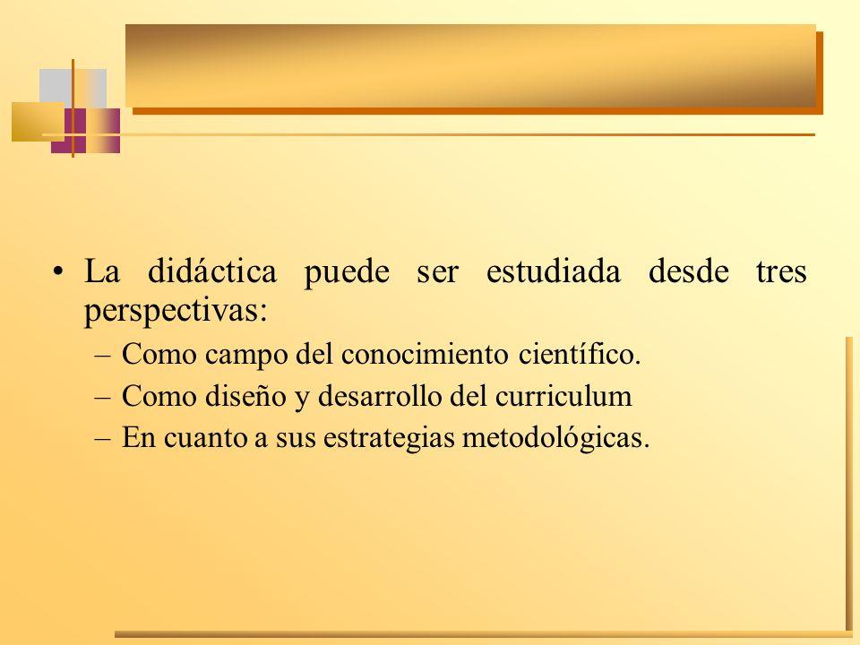 La didáctica puede ser estudiada desde tres perspectivas: