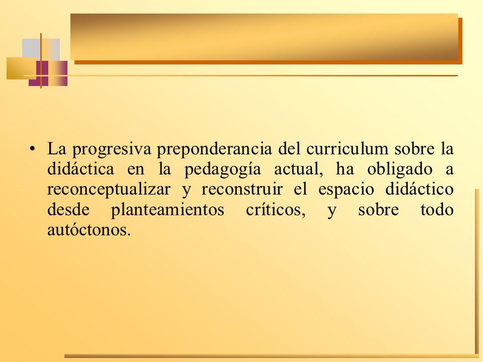 La progresiva preponderancia del curriculum sobre la didáctica en la pedagogía actual, ha obligado a reconceptualizar y reconstruir el espacio didáctico desde planteamientos críticos, y sobre todo autóctonos.
