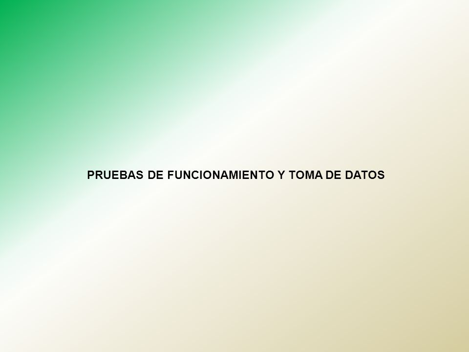 PRUEBAS DE FUNCIONAMIENTO Y TOMA DE DATOS