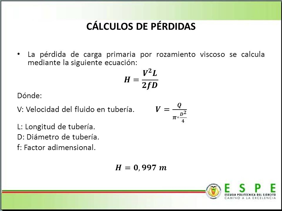 CÁLCULOS DE PÉRDIDAS La pérdida de carga primaria por rozamiento viscoso se calcula mediante la siguiente ecuación: