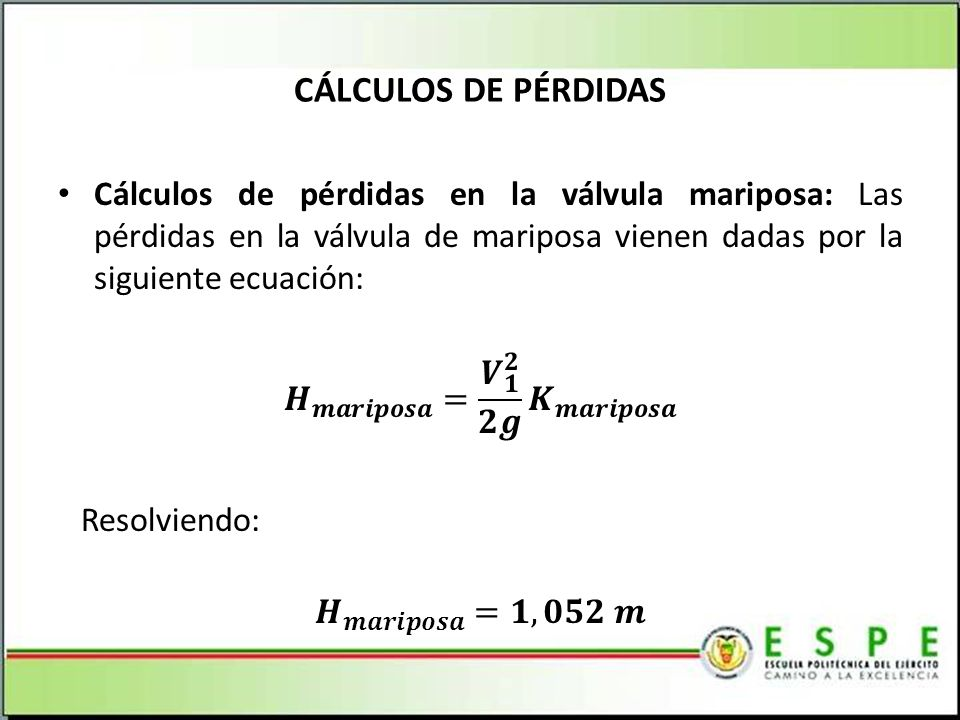 CÁLCULOS DE PÉRDIDAS Cálculos de pérdidas en la válvula mariposa: Las pérdidas en la válvula de mariposa vienen dadas por la siguiente ecuación: