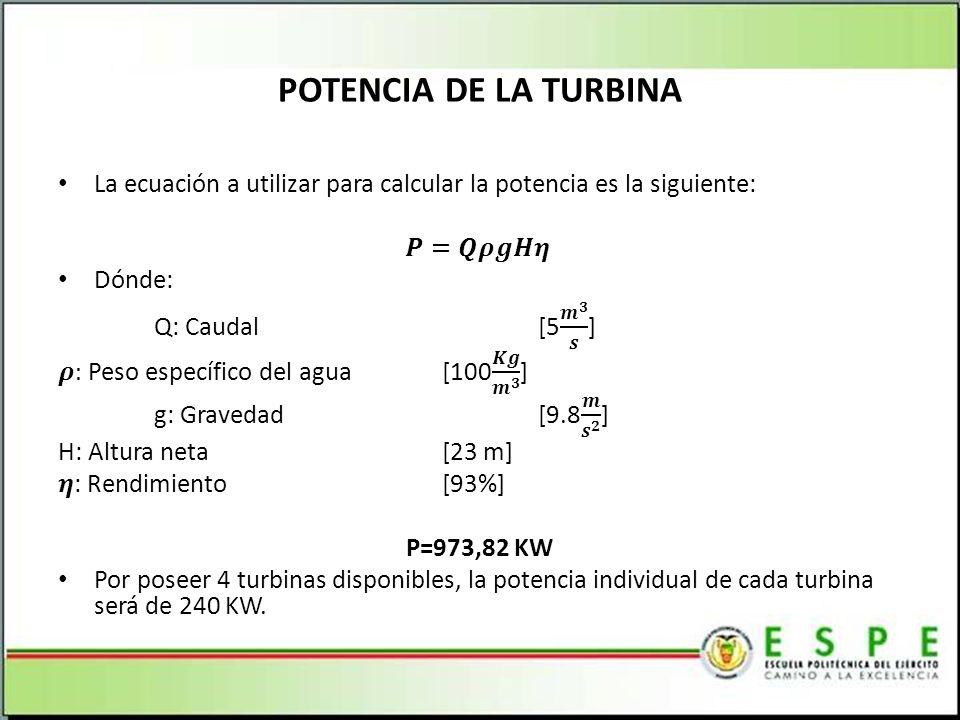 POTENCIA DE LA TURBINA La ecuación a utilizar para calcular la potencia es la siguiente: 𝑷=𝑸𝝆𝒈𝑯𝜼 Dónde:
