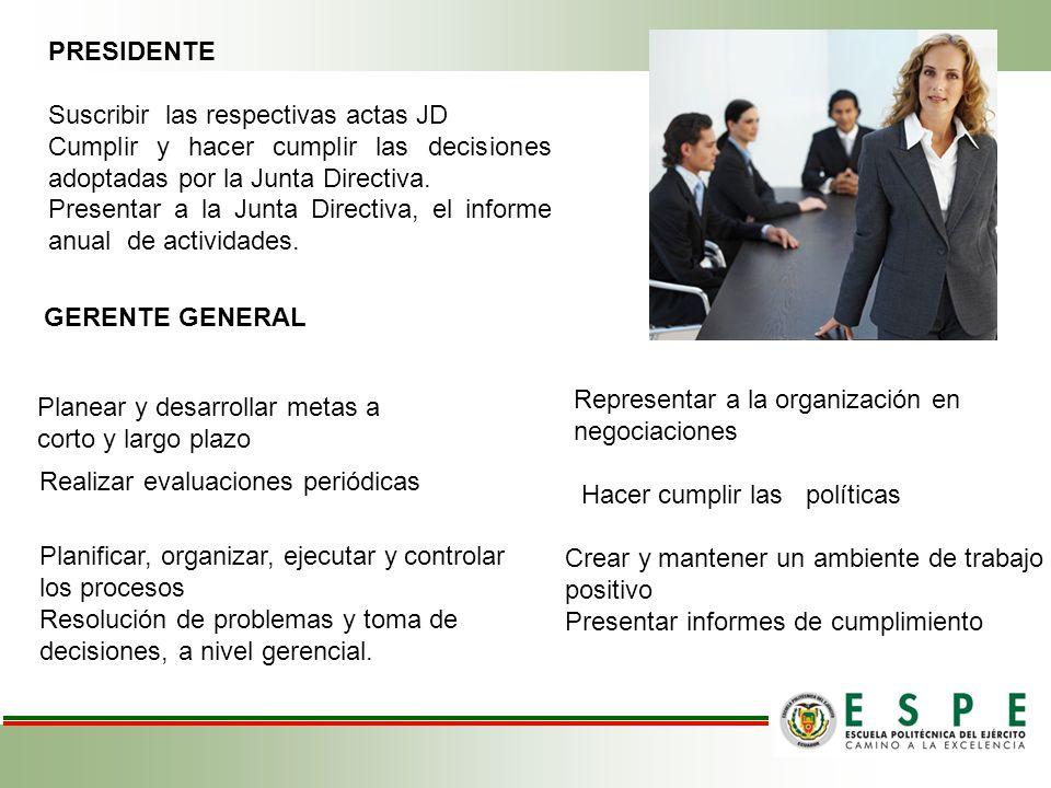 PRESIDENTE Suscribir las respectivas actas JD. Cumplir y hacer cumplir las decisiones adoptadas por la Junta Directiva.