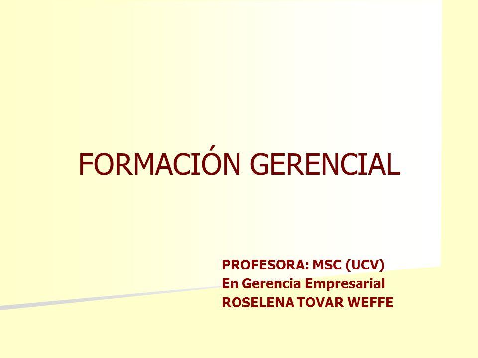 PROFESORA: MSC (UCV) En Gerencia Empresarial ROSELENA TOVAR WEFFE