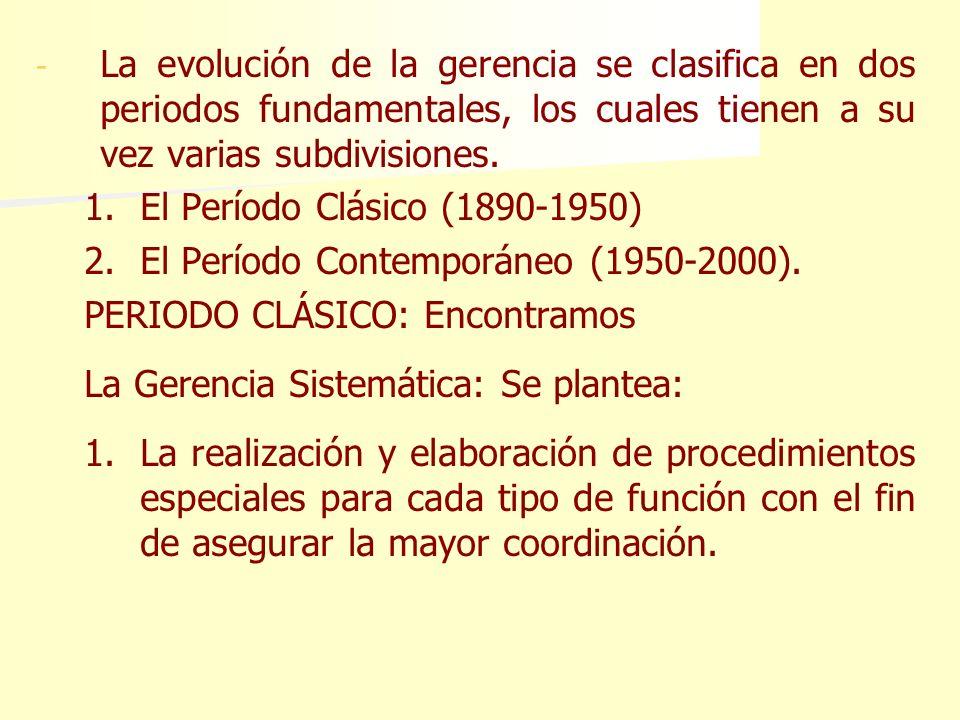 La evolución de la gerencia se clasifica en dos periodos fundamentales, los cuales tienen a su vez varias subdivisiones.