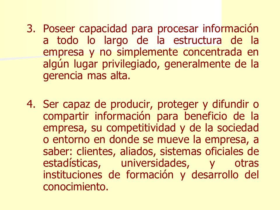 Poseer capacidad para procesar información a todo lo largo de la estructura de la empresa y no simplemente concentrada en algún lugar privilegiado, generalmente de la gerencia mas alta.