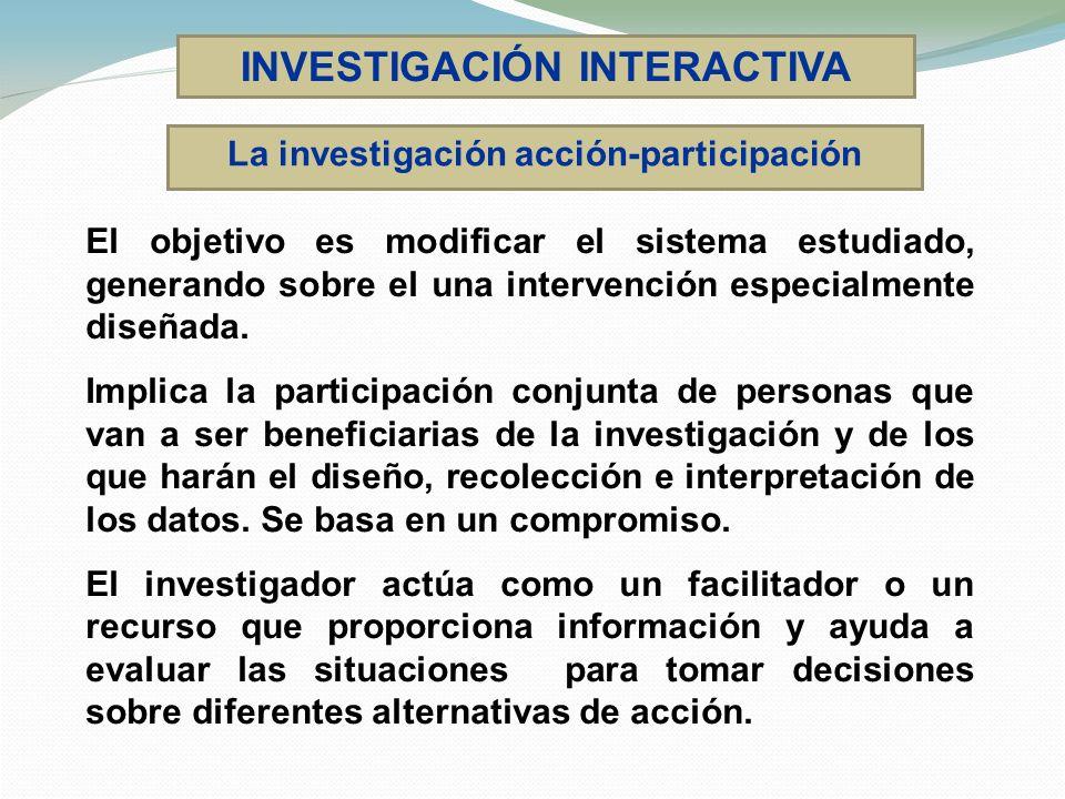 INVESTIGACIÓN INTERACTIVA La investigación acción-participación