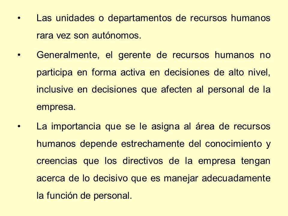 . Las unidades o departamentos de recursos humanos rara vez son autónomos.