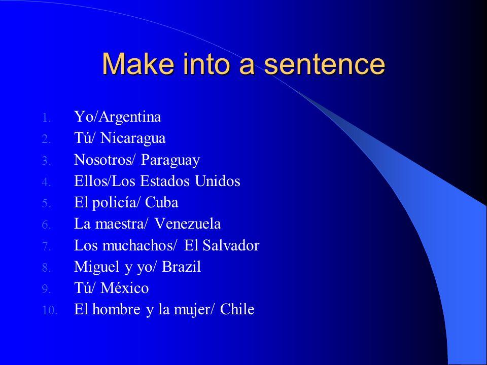 Make into a sentence Yo/Argentina Tú/ Nicaragua Nosotros/ Paraguay