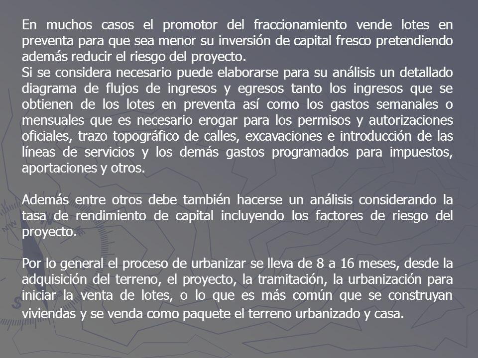 En muchos casos el promotor del fraccionamiento vende lotes en preventa para que sea menor su inversión de capital fresco pretendiendo además reducir el riesgo del proyecto.