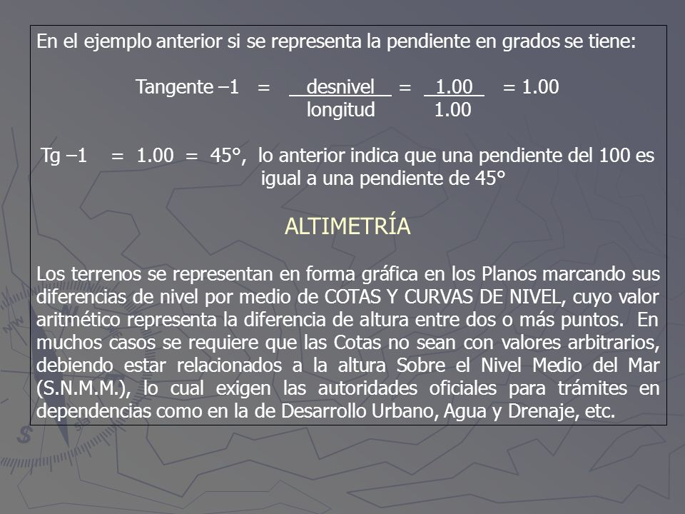 En el ejemplo anterior si se representa la pendiente en grados se tiene:
