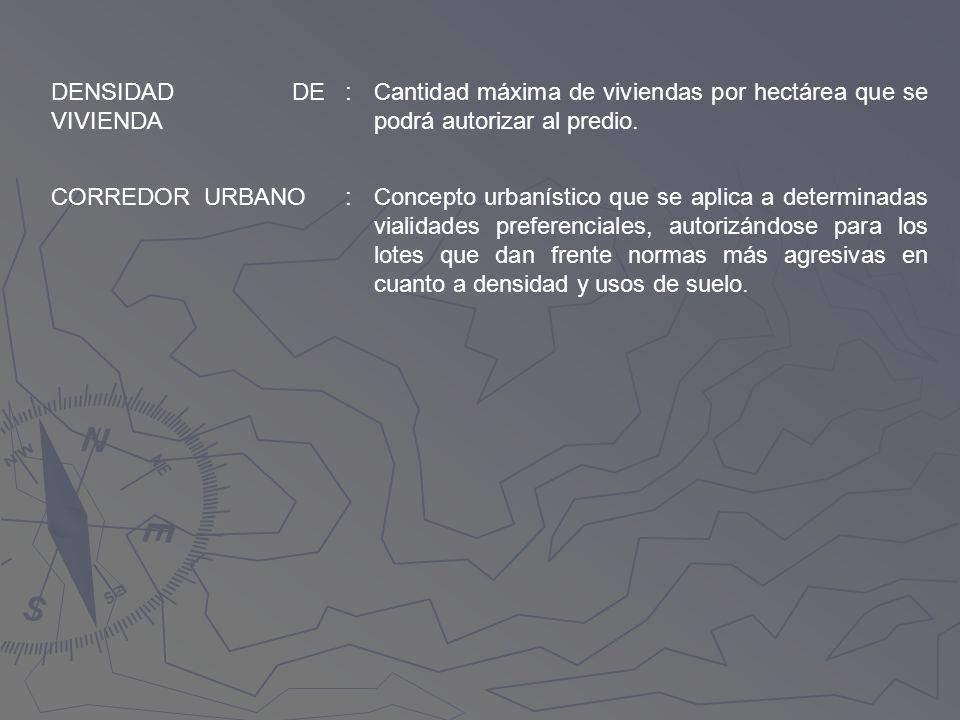 DENSIDAD DE VIVIENDA : Cantidad máxima de viviendas por hectárea que se podrá autorizar al predio.