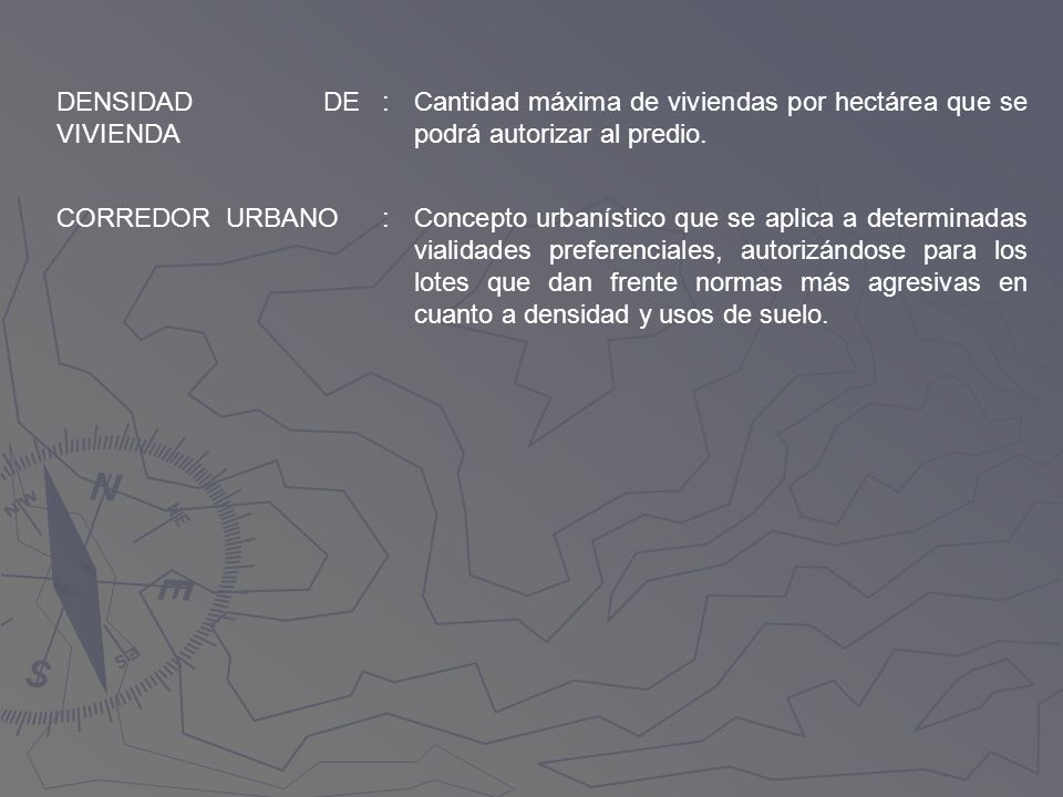DENSIDAD DE VIVIENDA: Cantidad máxima de viviendas por hectárea que se podrá autorizar al predio. CORREDOR URBANO.