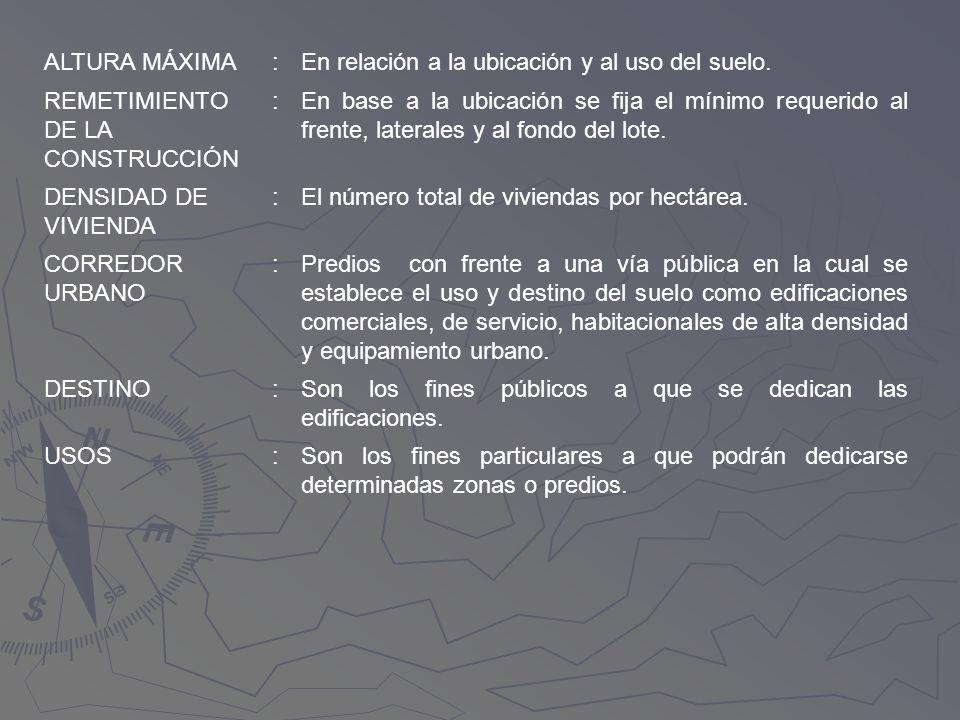 ALTURA MÁXIMA : En relación a la ubicación y al uso del suelo. REMETIMIENTO DE LA CONSTRUCCIÓN.