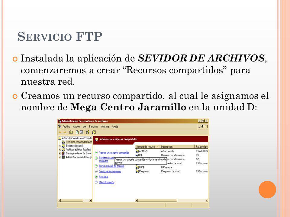 Servicio FTP Instalada la aplicación de SEVIDOR DE ARCHIVOS, comenzaremos a crear Recursos compartidos para nuestra red.