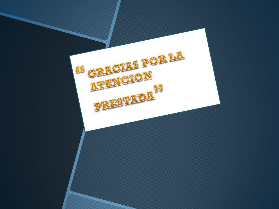 GRACIAS POR LA ATENCION PRESTADA
