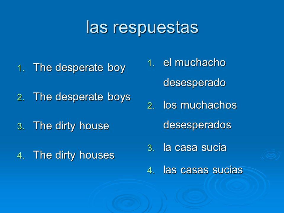 las respuestas The desperate boy The desperate boys The dirty house