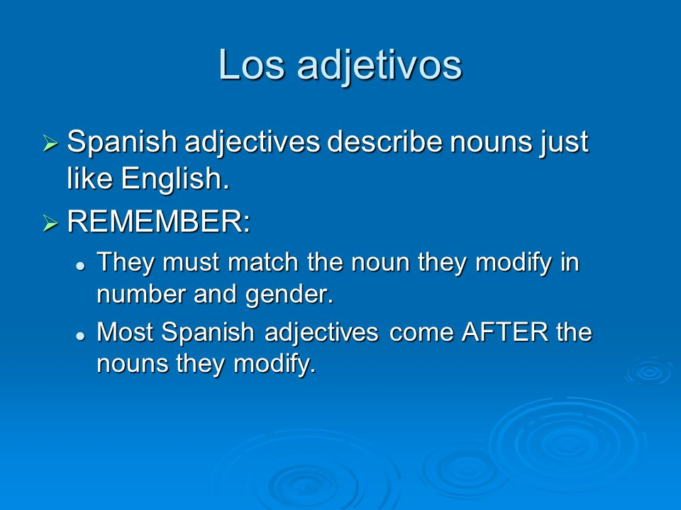 Los adjetivos Spanish adjectives describe nouns just like English.