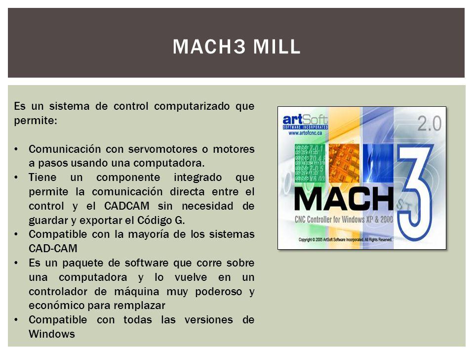 MACH3 MILL Es un sistema de control computarizado que permite: