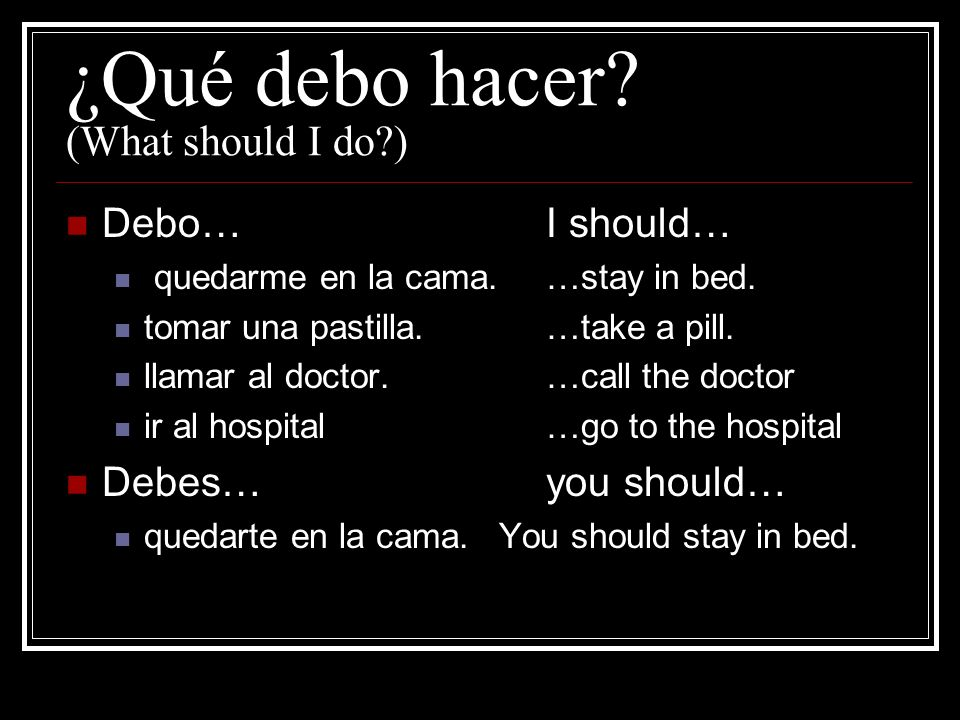 ¿Qué debo hacer (What should I do )