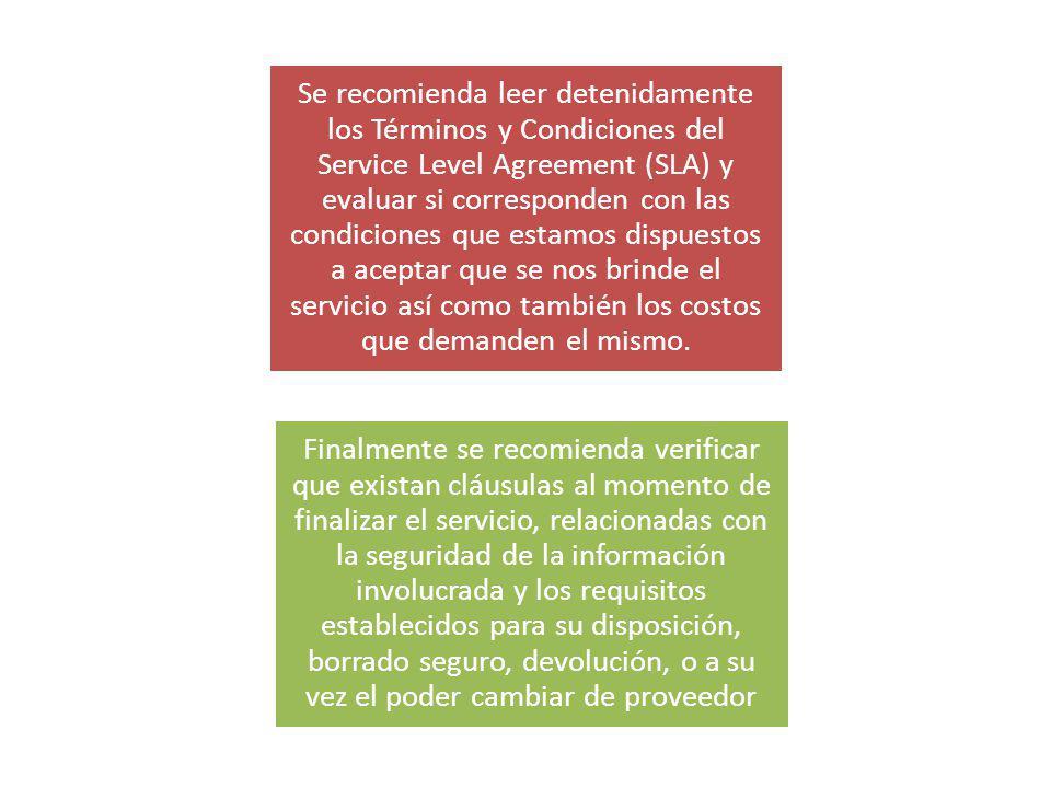 Se recomienda leer detenidamente los Términos y Condiciones del Service Level Agreement (SLA) y evaluar si corresponden con las condiciones que estamos dispuestos a aceptar que se nos brinde el servicio así como también los costos que demanden el mismo.
