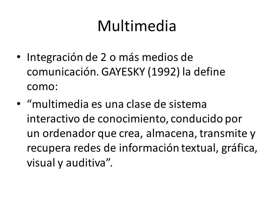 Multimedia Integración de 2 o más medios de comunicación. GAYESKY (1992) la define como: