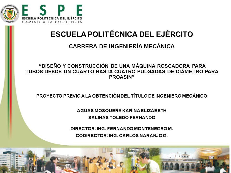 ESCUELA POLITÉCNICA DEL EJÉRCITO CARRERA DE INGENIERÍA MECÁNICA DISEÑO Y CONSTRUCCIÓN DE UNA MÁQUINA ROSCADORA PARA TUBOS DESDE UN CUARTO HASTA CUATRO PULGADAS DE DIÁMETRO PARA PROASIN PROYECTO PREVIO A LA OBTENCIÓN DEL TÍTULO DE INGENIERO MECÁNICO