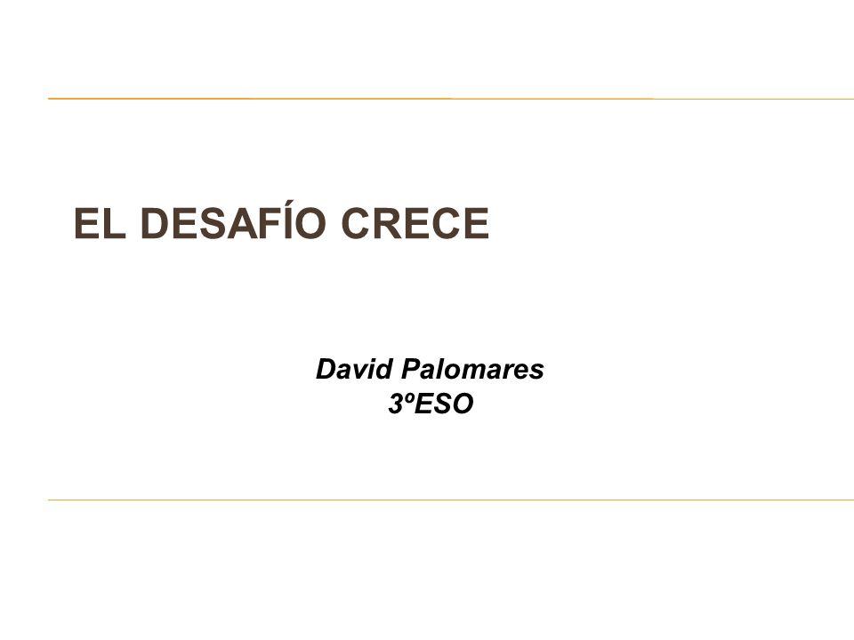 EL DESAFÍO CRECE David Palomares 3ºESO
