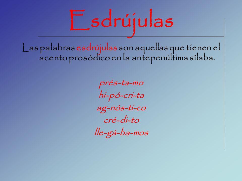 Esdrújulas Las palabras esdrújulas son aquellas que tienen el acento prosódico en la antepenúltima sílaba.