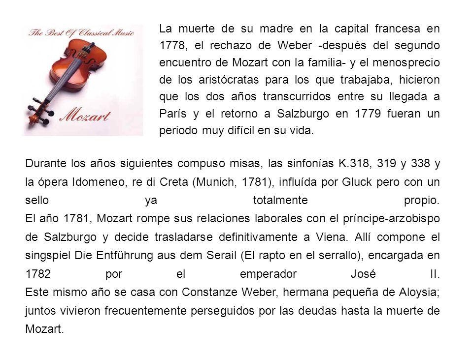 La muerte de su madre en la capital francesa en 1778, el rechazo de Weber -después del segundo encuentro de Mozart con la familia- y el menosprecio de los aristócratas para los que trabajaba, hicieron que los dos años transcurridos entre su llegada a París y el retorno a Salzburgo en 1779 fueran un periodo muy difícil en su vida.