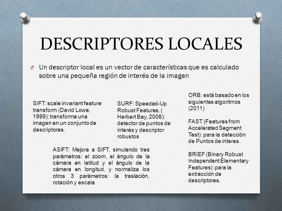 DESCRIPTORES LOCALES Un descriptor local es un vector de características que es calculado sobre una pequeña región de interés de la imagen.