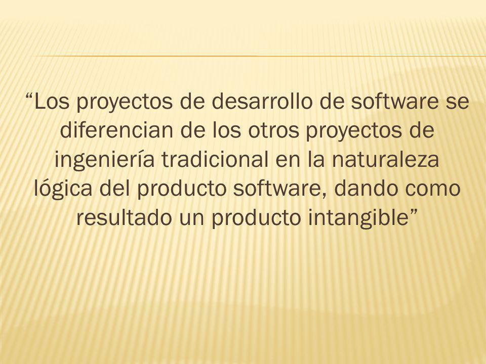Los proyectos de desarrollo de software se diferencian de los otros proyectos de ingeniería tradicional en la naturaleza lógica del producto software, dando como resultado un producto intangible